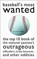 Baseball's Most Wanted The Top 10 Book of Nat'L Pastime's Outrageous Offenders