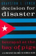 Decision for Disaster Betrayal at the Bay of Pigs