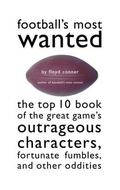 Football's Most Wanted The Top 10 Book of the Game's Outrageous Characters, Fortunate Fumble...