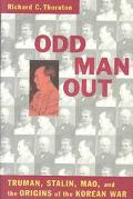 Odd Man Out Truman, Stalin, Mao and the Origins of Korean War