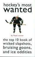Hockey's Most Wanted The Top 10 Book of Wicked Slapshots, Bruising Goons, and Ice Oddities