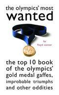Olympic's Most Wanted The Top 10 Book of Gold Medal Gagges, Improbable Triumphs and Other Od...