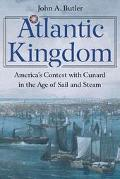 Atlantic Kingdom America's Contest With Cunard in the Age of Sail and Steam