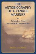 Autobiography of a Yankee Mariner Christopher Prince and the American Revolution