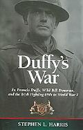 Duffy's War Fr. Francis Duffy, Wild Bill Donovan, And the Fighting 69th in World War I
