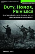 Duty, Honor, Privilege New York's Silk Stocking Regiment and the Breaking of the Hindenburg ...