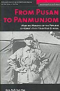 From Pusan to Panmunjom Wartime Memoirs of the Republic of Korea's First Four-star General
