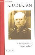 Guderian Panzer Pioneer or Myth Maker?