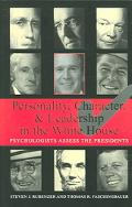 Personality, Character, And Leadership in the White House Psychologists Assess the Presidents
