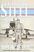 Tempered Steel The Three Wars Of Triple Air Force Cross Winner Jim Kasler