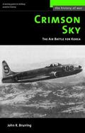Crimson Sky The Air Battle for Korea