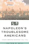 Napoleon's Troublesome Americans Franco-American Relations, 1804-1815
