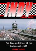 Indy The Race And Ritual Of The Indianapolis 500