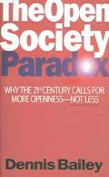 Open Society Paradox Why the 21st Century Calls for More Openness - Not Less