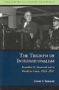 Triumph of Internationalism Franklin D. Roosevelt and a World in Crisis, 19331941