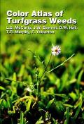 Color Atlas of Turfgrass Weeds Golf Courses, Lawns, Roadsides, Sports Fields, Recreational A...