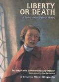 Liberty or Death A Story About Patrick Henry