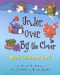 Under, Over, by the Clover What Is a Preposition?
