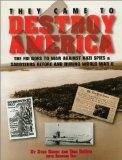 They Came to Destroy America: The FBI Goes to War Against Nazi Spies & Saboteurs During Worl...