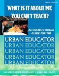 What Is It About Me You Can't Teach An Instructional Guide for the Urban Educator