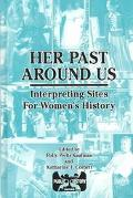 Her Past Around Us Interpreting Sites for Women's History