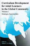 Curriculum Development for Adult Learners in the Global Community Volume 1: Strategic Approa...