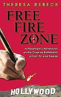 Free Fire Zone A Playwright's Adventures on the Creative Battlefields of Film, TV, and Theater