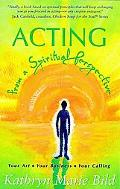 Acting from a Spiritual Perspective Your Art, Your Business and Your Calling
