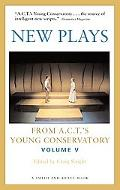 New Plays from A. C. T. 's Young Conservatory, Vol. 5