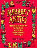 Alphabet Antics: Hundreds of Activities to Challenge and Enrich Learners of All Ages
