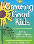 Growing Good Kids 28 Activities to Enhance Self-Awareness, Compassion, and Leadership