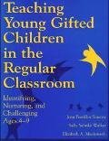 Teaching Young Gifted Children in the Regular Classroom Identifying, Nurturing, and Challeng...