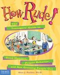 How Rude! The Teenagers' Guide to Good Manners, Proper Behavior, and Not Grossing People Out