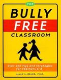 Bully Free Classroom Over 100 Tips and Strategies for Teachers K-8