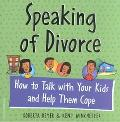Speaking of Divorce How to Talk With Your Kids and Help Them Cope