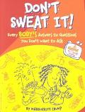 Don't Sweat It! Everybody's Answers to Questions You Don't Want to Ask