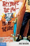 They Broke the Law-You Be the Judge True Cases of Teen Crime