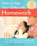 How To Help Your Child With Homework The Complete Guide To Encouraging Good Study Habits And...