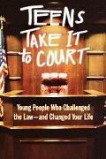 Teens Take It to Court Young People Who Challenged the Law-and Changed Your Life