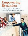 Empowering Bystanders Challenging Schools And Teens to Stand Up to Bullying And Cruelty