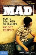 Mad How to Deal With Your Anger and Get Respect
