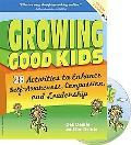 Growing Good Kids: 28 Original Activities to Enhance Self-Awareness, Compassion, and Leadership