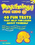 Psychology for Kids: 40 Fun Tests That Help Your Learn About Yourself, Vol. 1