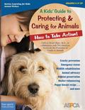 A Kid's Guide to Protecting & Caring for Animals: How to Take Action!