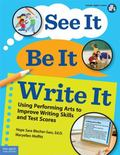 See It, Be It, Write It: Using Performing Arts to Improve Writing Skills and Test Scores