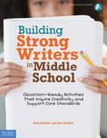 Building Strong Writers in Middle School : Classroom-Ready Activities That Inspire Creativit...