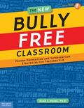 New Bully Free Classroom : Proven Prevention and Intervention Strategies for Teachers K-8