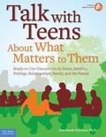 Talk with Teens About What Matters to Them: Ready-to-Use Discussions on Stress, Identity, Fe...
