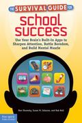Survival Guide for School Success : Use Your Brain's Built-In Apps to Sharpen Attention, Bat...