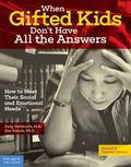 When Gifted Kids Don't Have All the Answers : How to Meet Their Social and Emotional Needs